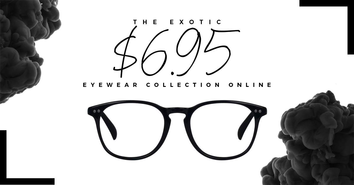PRICE PERFECT: THE EXOTIC $6.95 EYEWEAR COLLECTION ONLINE